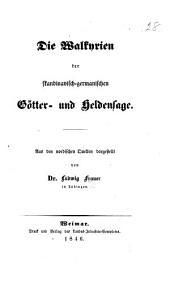 Die Walkyrien der skandinavisch-germanischen Götterund Heldensage. Aus den nordischen Quellen dargestellt