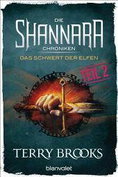Die Shannara-Chroniken - Das Schwert der Elfen. Teil 2: Roman