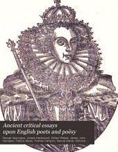 Ancient Critical Essays Upon English Poets and Poësy: Volume 1