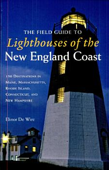 The Field Guide to Lighthouses of the New England Coast PDF