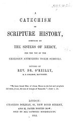 A Catechism of Scripture History  compiled by the Sisters of Mercy     Revised by the Rev  Dr  O Reilly PDF