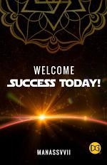 WELCOME SUCCESS TODAY!