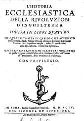 L'Historia Ecclesiastica Della Rivolvzion D'Inghilterra Divisa In Libri Qvattro