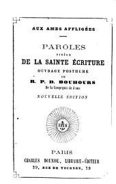 Aux âmes affligées. Paroles tirées de la Sainte Écriture, ouvrage posthume du R. P. D. Bouhours,...