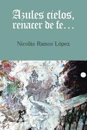 Azules Cielos, Renacer De Fe...