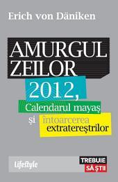 Amurgul zeilor. 2012, calendarul mayaș și întoarcerea extratereștrilor