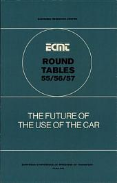 ECMT Round Tables The Future of the Use of the Car Report of the Fifty-Fifth, Fifty-Sixth and Fifty-Seventh Round Tables on Transport Economics: Report of the Fifty-Fifth, Fifty-Sixth and Fifty-Seventh Round Tables on Transport Economics