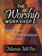 The Worship Workshop: Creative Ways to Design Worship Together