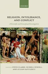 Religion, Intolerance, and Conflict: A Scientific and Conceptual Investigation