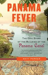 Panama Fever: The Epic Story of the Building of the Panama Canal