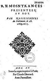 Remonstrances presentees au Roy. Par Nosseigneurs du Parlement, le 28. (i. e. 21 ?) May, 1615