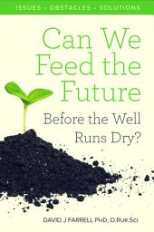 Can We Feed The Future Before The Well Runs Dry?
