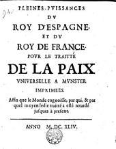 Pleines-Puissances Du Roy D'Espagne [11 June, 1643] Et Du Roy de France [20 Sept. 1643] Pour Le Traitté de la Paix Universelle À Munster
