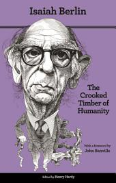 The Crooked Timber of Humanity: Chapters in the History of Ideas, Edition 2