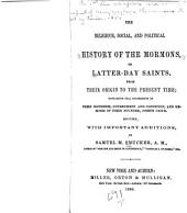 The religious, social, and political history of the Mormons, or Latter-day saints, from their origin to the present time: containing full statements of their doctrines, government and condition, and memoirs of their founder, Joseph Smith