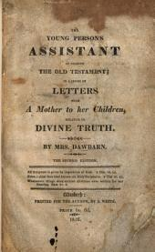 The Young Person's Assistant in Reading the Old Testament, in a Series of Letters from a Mother to Her Children ... Second Edition