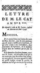 Lettre de M. Le Cat à M. D. S. en réponse à celle de M. Louis, insérée au Mercure de Mai 1749