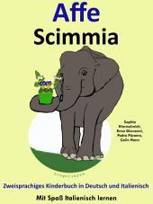 Affe - Scimmia: Zweisprachiges Kinderbuch in Deutsch und Italienisch.: Mit Spaß Italienisch lernen