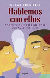 Hablemos con ellos: 37 reflexiones para dialogar con nuestros hijos