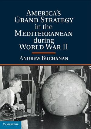 American Grand Strategy in the Mediterranean during World War II PDF