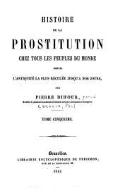Histoire de la prostituion chez tous les peuples du monde: depuis l'antiquité la plus reculée jusqu'à nos jours, Volume5