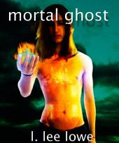 Mortal Ghost: YA F/SF Novel