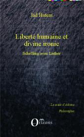 Liberté humaine et divine ironie: Schelling avec Luther