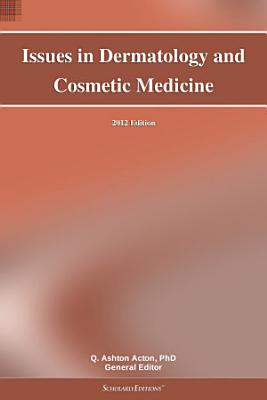 Issues In Dermatology And Cosmetic Medicine 2012 Edition