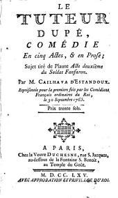 Le tuteur dupé,: Comédie en cinq Actes, et en Prose. Sujet tiré de Plaute, Acte deuxième du Soldat Fanfaron