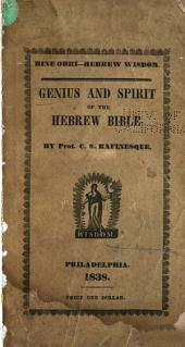 Genius and Spirit of the Hebrew Bible: Including the Biblic Philosophy of Celestial Wisdom, Religion and Theology, Astronomy and Realization, Ontology and Mythology, Chronometry and Mathematics. Being the First Series of Biblic Truths, Ascertained and Explained by the True Restored Names and Words in English Letters of the Religious and Philosophical Conceptions of the Obri Or Hebrew Language Relating Thereto, that are Found in the MKRE Or Hebrew Scriptures, with Their Meaning and Derivations