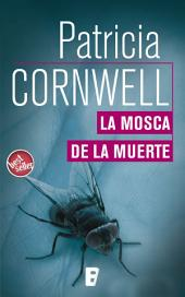 La mosca de la muerte (Doctora Kay Scarpetta 12): Campaña Patricia Cornwell a 2,99 euros