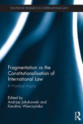 Fragmentation vs the Constitutionalisation of International Law: A Practical Inquiry