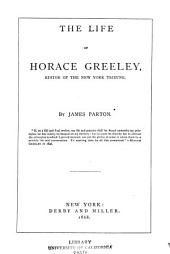 The Life of Horace Greeley, Editor of the New York Tribune
