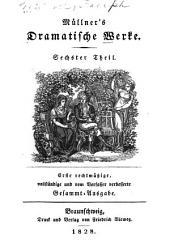 Dramatische Werke: 1. rechtmässige, vollständige und vom Verfasser verb. Gesammt. Ausg, Bände 6-7