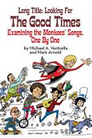Long Title  Looking for the Good Times  Examining the Monkees  Songs  One by One PDF