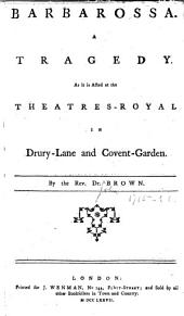 Barbarossa: A Tragedy. As it is Acted at the Theatres-Royal in Drury-Lane and Covent-Garden, Volume 2, Issue 34