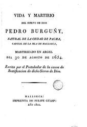 Vida y martirio del siervo de Dios Pedro Burguny, natural de la ciudad de Palma ...
