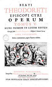 Auctarium Theodoreti Cyrensis episc. seu operum tomus quintus