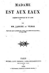 Madame est aux eaux: Comédie-vaudeville en 1 acte par MM. Labiche et Vilmar