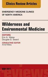 Wilderness and Environmental Medicine, An Issue of Emergency Medicine Clinics of North America, E-Book