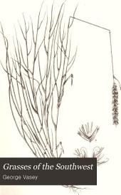 Grasses of the Southwest: Plates and Descriptions of the Grasses of the Desert Region of Western Texas, New Mexico, Arizona, and Southern California, Part 1