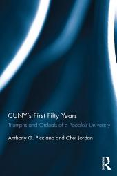 CUNY's First Fifty Years: Triumphs and Ordeals of a People's University