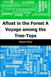 Afloat in the Forest: A Voyage among the Tree-Tops