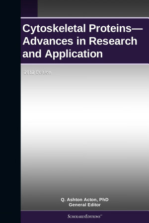 Cytoskeletal Proteins   Advances in Research and Application  2012 Edition PDF