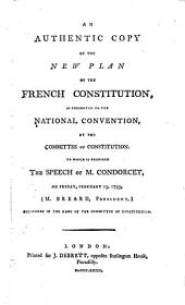 An authentic copy of the new plan of the French Constitution: as presented to the National Convention, Volume 17, Issue 2