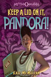 Myth-O-Mania: Keep a Lid on It, Pandora!