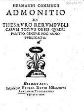 Hermanni Conringii Admonitio de thesauro rerumpublicarum totius orbis quadripartito genevae hoc anno publicato