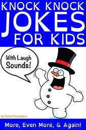 Knock Knock Jokes For Kids - More, Even More, & Again!