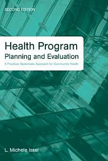 Health Program Planning and Evaluation  A Practical  Systematic Approach for Community Health Book