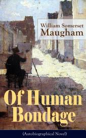 "Of Human Bondage (Autobiographical Novel): One of the Top 100 Best Novels of the 20th century by the prolific British playwright, novelist and short story writer, author of ""The Razor's Edge"", ""The Painted Veil"", ""Cakes and Ale"""